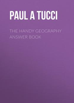 Читать The Handy Geography Answer Book - Paul A Tucci