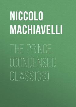 Читать The Prince (Condensed Classics) - Niccolò Machiavelli