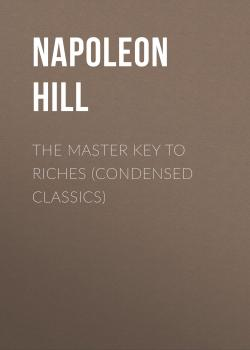 Читать The Master Key to Riches (Condensed Classics) - Napoleon Hill