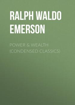 Читать Power & Wealth (Condensed Classics) - Ralph Waldo Emerson