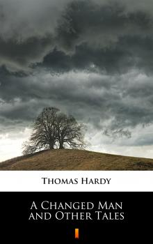 Читать A Changed Man and Other Tales - Thomas Hardy