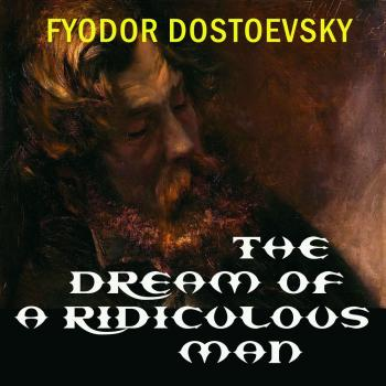 Читать The Dream of a Ridiculous Man - Федор Достоевский