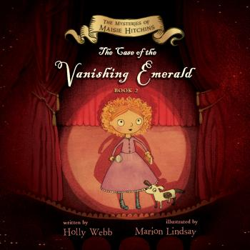 Читать The Case of the Vanishing Emerald - The Mysteries of Maisie Hitchins, Book 2 (Unabridged) - Holly Webb