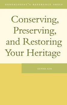 Читать Conserving, Preserving, and Restoring Your Heritage - Kennis Kim