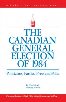 Читать The Canadian General Election of 1984 - Alan Frizzell