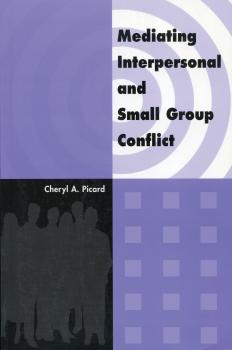 Читать Mediating Interpersonal and Small Group Conflict - Cheryl A. Picard