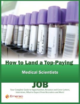 Читать How to Land a Top-Paying Medical Scientists Job: Your Complete Guide to Opportunities, Resumes and Cover Letters, Interviews, Salaries, Promotions, What to Expect From Recruiters and More! - Brad Andrews