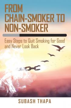 Читать From Chain-Smoker to Non-Smoker - Subash Thapa