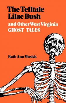 Читать The Telltale Lilac Bush and Other West Virginia Ghost Tales - Ruth Ann Musick