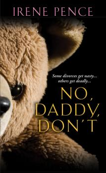Читать No, Daddy, Don't!: A Father's Murderous Act Of Revenge - Irene Pence
