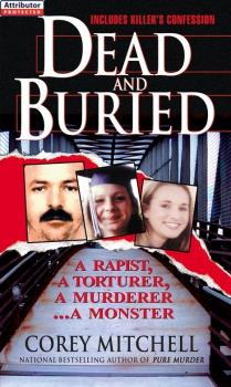 Читать Dead And Buried: A True Story Of Serial Rape And Murder - Corey Mitchell