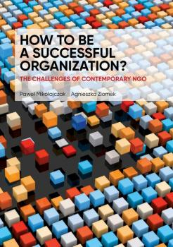 Читать HOW TO BE A SUCCESSFUL ORGANIZATION? THE CHALLENGES OF CONTEMPORARY NGO - Отсутствует