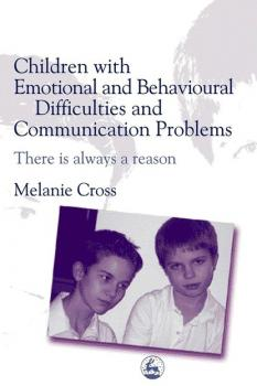 Читать Children with Emotional and Behavioural Difficulties and Communication Problems - Melanie Cross