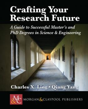 Читать Crafting your Research Future - Charles X. Ling