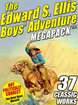 Читать The Edward S. Ellis MEGAPACK ®: 37 Classic Tales - Edward S. Ellis
