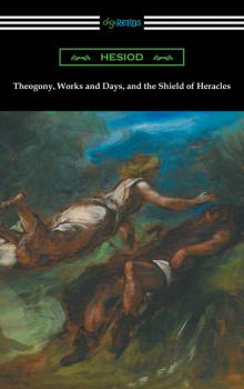 Читать Theogony, Works and Days, and the Shield of Heracles (translated by Hugh G. Evelyn-White) - Hesiod