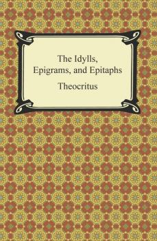 Читать The Idylls, Epigrams, and Epitaphs - Theocritus