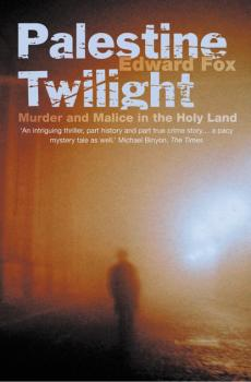 Читать Palestine Twilight: The Murder of Dr Glock and the Archaeology of the Holy Land - Edward  Fox