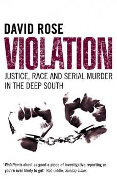 Читать Violation: Justice, Race and Serial Murder in the Deep South - David  Rose