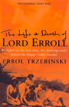 Читать The Life and Death of Lord Erroll: The Truth Behind the Happy Valley Murder - Errol Trzebinski