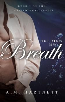 Читать Holding My Breath - AM  Hartnett