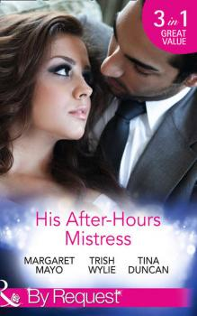 Читать His After-Hours Mistress: The Rich Man's Reluctant Mistress - Trish Wylie