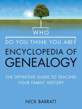 Читать Who Do You Think You Are? Encyclopedia of Genealogy: The definitive reference guide to tracing your family history - Nick  Barratt