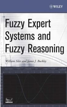 Читать Fuzzy Expert Systems and Fuzzy Reasoning - William  Siler
