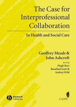 Читать The Case for Interprofessional Collaboration - John  Ashcroft