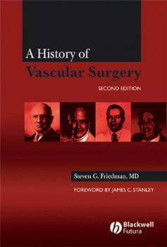 Читать A History of Vascular Surgery - Steven G. Friedman, MD