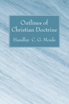 Читать Outlines of Christian Doctrine - Handley C.G. Moule