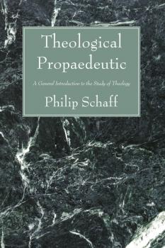 Читать Theological Propaedeutic - Philip Schaff