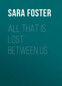 Читать All That Is Lost between Us - Sara  Foster