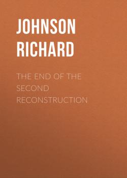 Читать The End of the Second Reconstruction - Johnson Richard