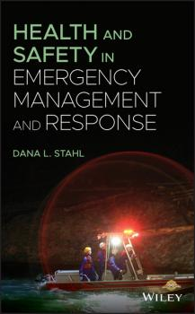Читать Health and Safety in Emergency Management and Response - Dana L. Stahl