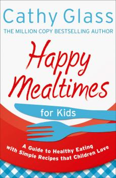Читать Happy Mealtimes for Kids - Cathy Glass