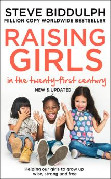 Читать Raising Girls in the 21st Century - Steve Biddulph