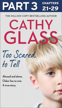 Читать Too Scared to Tell: Part 3 of 3 - Cathy Glass