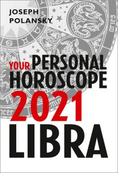 Читать Libra 2021: Your Personal Horoscope - Joseph Polansky