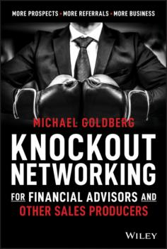 Читать Knockout Networking for Financial Advisors and Other Sales Producers - Michael Goldberg