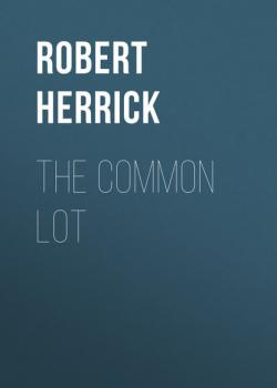 Читать The Common Lot - Robert Herrick