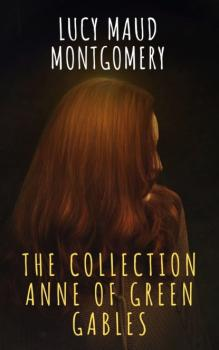 Читать The Collection Anne of Green Gables - Люси Мод Монтгомери