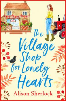 Читать The Village Shop for Lonely Hearts - Alison Sherlock