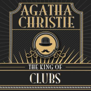 Читать Hercule Poirot, The King of Clubs (Unabridged) - Agatha Christie