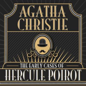 Читать Hercule Poirot, The Early Cases of Hercule Poirot (Unabridged) - Agatha Christie