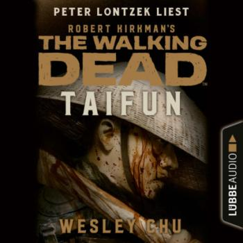 Читать The Walking Dead: Taifun (Ungekürzt) - Wesley Chu