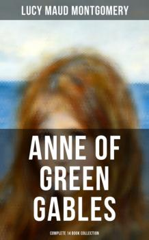 Читать Anne of Green Gables - Complete 14 Book Collection - Люси Мод Монтгомери