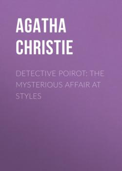 Читать Detective Poirot: The Mysterious Affair At Styles - Agatha Christie
