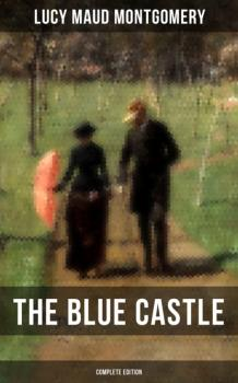 Читать THE BLUE CASTLE (Complete Edition) - Люси Мод Монтгомери