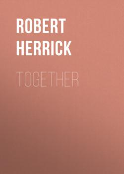 Читать Together - Robert Herrick